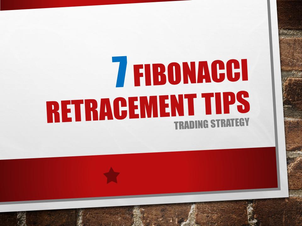 7 Fibonacci Retracement Tips Trading Strategy